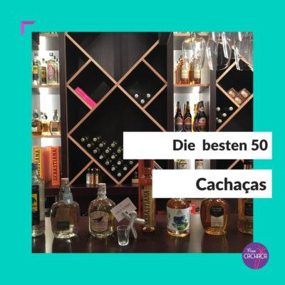 Die besten 50 Cachaças Brasiliens bei Frau Cachaça