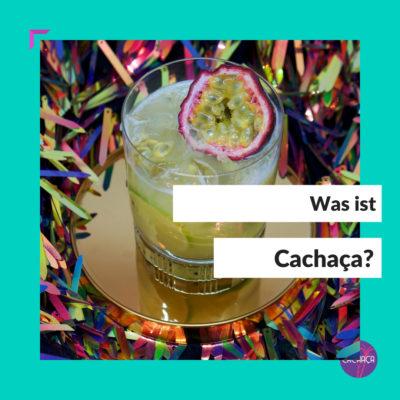 Was ist Cachaça bei Frau Cachaça